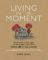 Living in the Moment: Don'T Dwell on the Past or Worry About the Future. Simply be in the Present with Mindfulness Meditations (Paperback)