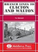Branch Lines to Clacton & Walton: Including Brightlingsea - Branch Lines (Hardback)