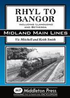 Rhyl to Bangor: Including Llandudno and Bethesda - Midland Main Lines (Hardback)