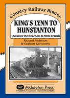 King's Lynn to Hunstanton: Including the Heacham to Wells Branch - Country Railway Routes (Hardback)