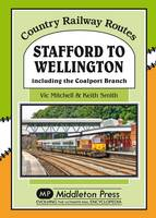 Stafford to Wellington: Including the Coalport Branch - Country Railway Routes (Hardback)