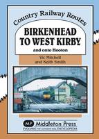 Birkenhead to West Kirby: And on to Hooton - Country Railway Routes (Hardback)