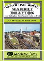 Branch Lines Around Market Drayton: From Wellington, Nantwich and Stoke-on-Trent - Branch Lines (Hardback)