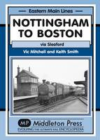 Nottingham to Boston: Featuring Sleaford - Eastern Main Lines (Hardback)