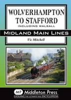 Wolverhampton to Stafford: Including Walsall - Midland Main Lines (Hardback)