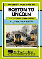 Boston to Lincoln: Also from Louth and Horncastle - Eastern Main Lines (Hardback)