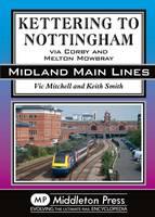 Kettering to Nottingham: Via Corby and Melton Mowbray - Midland Main Lines (Hardback)