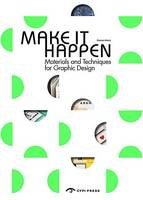 Make it Happen: Materials and Techniques for Graphic Design (Paperback)