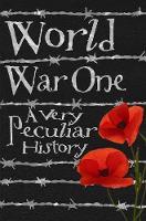 World War One: A Very Peculiar History - Very Peculiar History (Hardback)