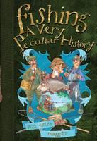Fishing: A Very Peculiar History - Very Peculiar History (Hardback)