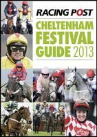 Racing Post Cheltenham Festival Guide 2013 (Paperback)