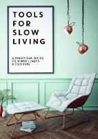 Tools for Slow Living: A Practical Guide to Mindfullness & Coziness (Paperback)