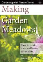 Making Garden Meadows: How to Create a Natural Haven for Wildlife (Paperback)