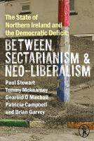 The State of Northern Ireland and the Democratic Deficit: Between Sectarianism and Neo-Liberalism (Paperback)