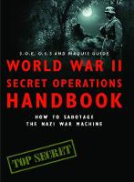 World War II Secret Operations Handbook: How to Sabotage the Nazi War Machine - SAS and Elite Forces Guide (Paperback)