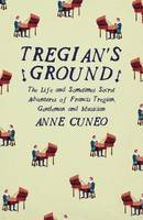 Tregian'S Ground: The Life and Sometimes Secret Adventures of Francis Tregian, Gentleman and Musician (Paperback)