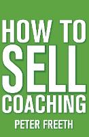 How to Sell Coaching: Get More Coaching Clients (Paperback)
