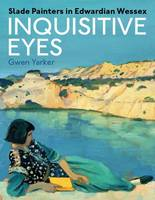 Inquisitive Eyes: Slade Painters in Edwardian Wessex (Paperback)