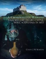 A Cromwellian Warship Wrecked off Duart Castle, Mull, Scotland, in 1653