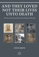 And They Loved Not Their Lives Unto Death: The History of Worstead and Westwick's War Memorial and War Dead (Paperback)