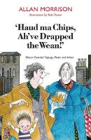 'Haud Ma Chips, Ah've Drapped the Wean!': Glesca Grannies' Sayings, Patter and Advice (Paperback)