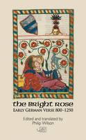 The Bright Rose: Early German Verse 800 - 1250 - Arc Classic Translations (Paperback)