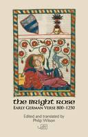 The Bright Rose: Early German Verse 800-1250 (Hardback)