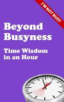 Beyond Busyness: Time Wisdom in an Hour (Paperback)