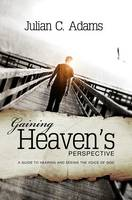 Gaining Heaven's Perspective: A Guide to Hearing and Seeing the Voice of God (Paperback)