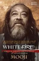 White Fire: Spiritual Insights and Teachings of Advaita Master Mooji (Paperback)