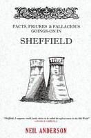 Facts, Figures & Fallacious Goings-On in Sheffield (Paperback)