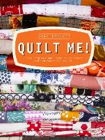 Quilt Me!: Using inspirational fabrics to create over 20 beautiful quilts (Hardback)