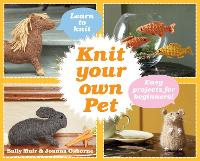 Knit Your Own Pet: Easy projects for beginners (Hardback)
