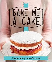 Bake Me a Cake: There's always time for cake - Good Housekeeping (Paperback)