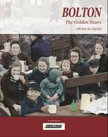 Bolton the Golden Years: 1870s to 1970s (Paperback)