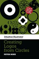 Intuitive Illustrator: Creating Logos from Circles (Paperback)