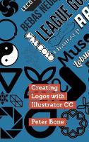 Creating Logos with Illustrator CC: Learn to Create Stunning Logos with Illustrator CC, Step by Step (Hardback)