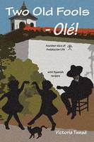 Two Old Fools - Ol ! Another Slice of Andalucian Life (Paperback)