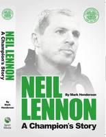 Neil Lennon - A Champions Story (Paperback)