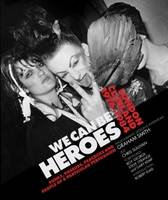 We Can be Heroes: Punks, Poseurs, Peacocks and People of a Particular Persuasion (Hardback)