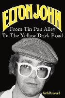 Elton John: From Tin Pan Alley to the Yellow Brick Road (Paperback)