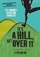 It's a Hill, Get Over it: Fell Running's History and Characters (Hardback)