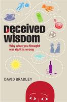 Deceived Wisdom: Why What You Thought Was Right is Wrong (Hardback)