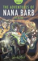 Lost in Time - The Adventures of Nana Barb Book one (Paperback)