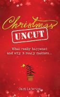 Christmas Uncut: What Really Happened and Why It Really Matters... (Paperback)