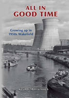 All in Good Time: Growing Up in 1950s Wakefield (Paperback)