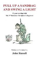 Pull Up a Sandbag and Swing a Light: 12 Years Serving with the 3rd Battalion the Queen's Regiment (Paperback)