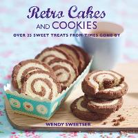 Retro Cakes and Cookies: Over 25 Sweet Treats from Times Gone by (Hardback)