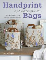 Handprint and Make Your Own Bags: 35 Stylish Projects Using Stencils, Lino Cuts, and More (Paperback)