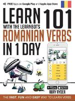 Learn 101 Romanian Verbs in 1 Day: With LearnBots - LearnBots (Paperback)